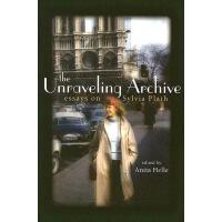 【预订】The Unraveling Archive: Essays on Sylvia Plath