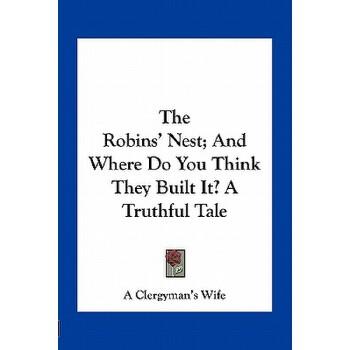 【预订】The Robins' Nest; And Where Do You Think They Built It? a Truthful Tale 9781163758953 美国库房发货,通常付款后3-5周到货!
