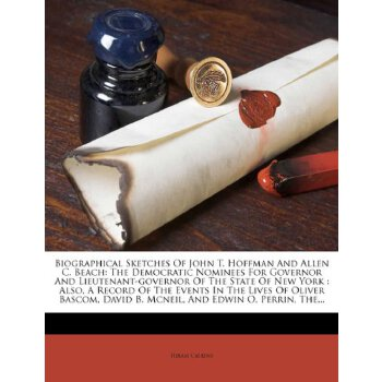 Biographical Sketches Of John T. Hoffman And Allen C. Beach: The Democratic Nominees For Governor And Lieutenant-governor Of The State Of New York : ... David B. Mcneil... [ISBN: 978-1246507904] 美国发货无法退货,约五到八周到货