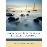 Uvres Completes D'Arthur Rimbaud .. Volume 2 (French Editio