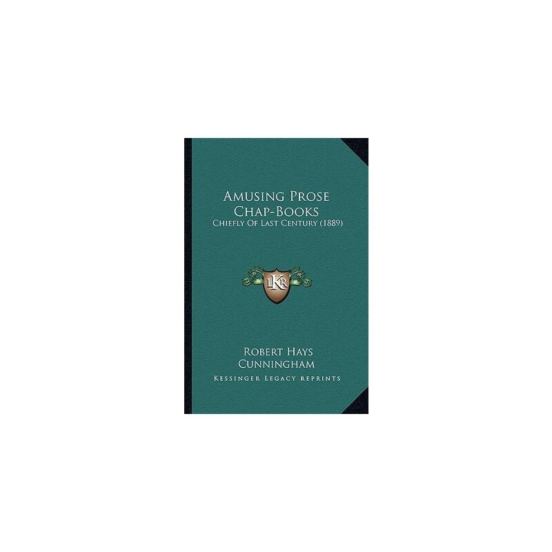 【预订】Amusing Prose Chap-Books: Chiefly of Last Century (1889) 9781164565642 美国库房发货,通常付款后3-5周到货!