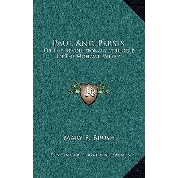 【预订】Paul and Persis: Or the Revolutionary Struggle in the Mohawk Valley 9781163642061 美国库房发货,通常付款后3-5周到货!