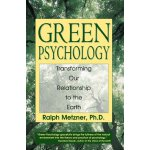 Green Psychology: Transforming our Relationship to the Eart