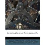 Canadian Railway Cases, Volume 3... [ISBN: 978-1247187884]