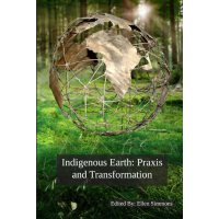 Indigenous Earth: Praxis and Transformation [ISBN: 978-1926