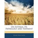 【预订】On Asthma: Its Pathology and Teatment 9781144605283