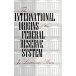【预订】The International Origins of the Federal Reserve System
