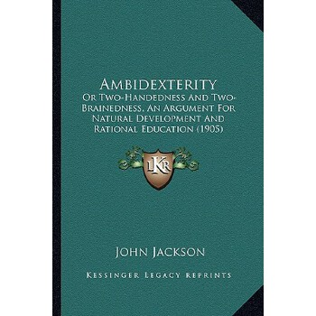 【预订】Ambidexterity: Or Two-Handedness and Two-Brainedness, an Argument for Natural D... 9781164563808 美国库房发货,通常付款后3-5周到货!