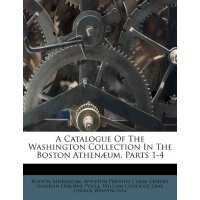 A Catalogue Of The Washington Collection In The Boston Athe