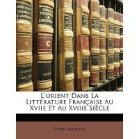 【�A�】L'Orient Dans La Litterature Francaise Au Xviie Et Au X