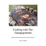 Cooking With the Garagegourmet: Recipes from the Quick and