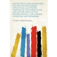 Motor Truck and Automobile Motors and Mechanism; a Practica