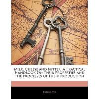 【预订】Milk, Cheese and Butter: A Practical Handbook on Their