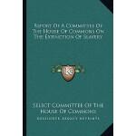 【预订】Report of a Committee of the House of Commons on the Ex