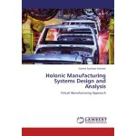 Holonic Manufacturing Systems Design and Analysis: Virtual