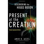 Present at the Creation: Discovering the Higgs Boson [ISBN: