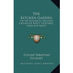 【预订】The Kitchen Garden: Or the Culture in the Open Ground o
