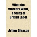 【预订】What the Workers Want, a Study of British Labor 9781152