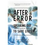 After the Error: Speaking Out about Patient Safety to Save