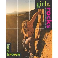 Girl on the Rocks: A Woman's Guide To Climbing With Strengt