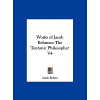 【预订】Works of Jacob Behmen: The Teutonic Philosopher V4 9781