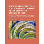 Index to the statutes in force in Lower Canada at the end o