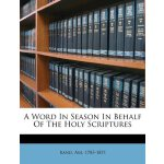 A Word In Season In Behalf Of The Holy Scriptures [ISBN: 97