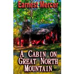A Cabin on Great North Mountain (Volume 1) [ISBN: 978-14609