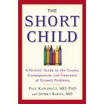 The Short Child: A Parents' Guide to the Causes, Consequenc