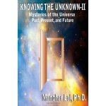 KNOWING THE UNKNOWN - II: Mysteries of The Universe Past, P