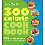 Betty Crocker The 300 Calorie Cookbook: 300 tasty meals for