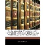 【预订】de La Maniere D'Enseigner Et D'Etudier Les Belles-Lettr