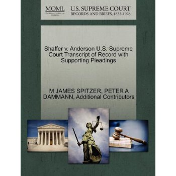 Shaffer v. Anderson U.S. Supreme Court Tran****** of Record with Supporting Pleadings [ISBN: 978-1270464105] 美国发货无法退货,约五到八周到货