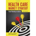 Health Care Market Strategy: From Planning to Action [ISBN: