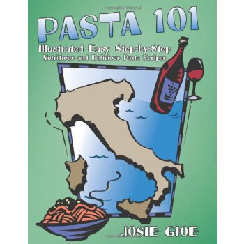 Pasta 101: Illustrated Easy Step-By-Step Nutritious And Delicious Pasta Recipes [ISBN: 978-1456765903] 美国发货无法退货,约五到八周到货
