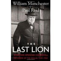 the last lion winston spencer churchill defender of the rea