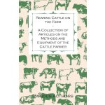 Rearing Cattle on the Farm - A Collection of Articles on th