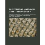 The Vermont Historical Gazetteer Volume 1; A Magazine, Embr