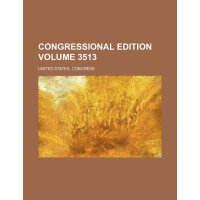 Congressional edition Volume 3513 [ISBN: 978-1231261811]