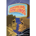 Queers Dig Time Lords: A Celebration of Doctor Who by the L