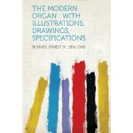 The Modern Organ: With Illustrations, Drawings, Specificati