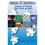 KNOWING THE UNKNOWN - III: Challenges of Technology - Past,