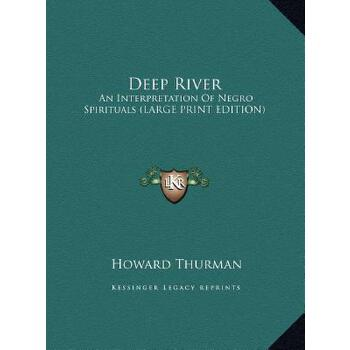 【预订】Deep River: An Interpretation of Negro Spirituals (Large Print Edition) 9781169949362 美国库房发货,通常付款后3-5周到货!