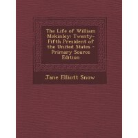 The Life of William McKinley: Twenty-Fifth President of the