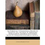 De Hebraicae Typographiae Origine Ac Primitiis, Seu, Antiqu