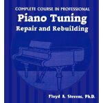 Complete Course in Professional Piano Tuning: Repair and Re
