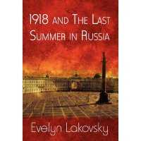 1918 and the Last Summer in Russia [ISBN: 978-1462613250]