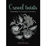 Crewel Twists: Fresh Ideas for Jacobean Embroidery [ISBN: 9