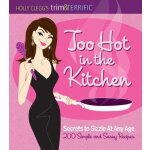 Holly Clegg's trim&TERRIFIC Too Hot in the Kitchen: Secrets