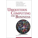 【预订】Ubiquitous Computing for Business: Find New Markets, Cr